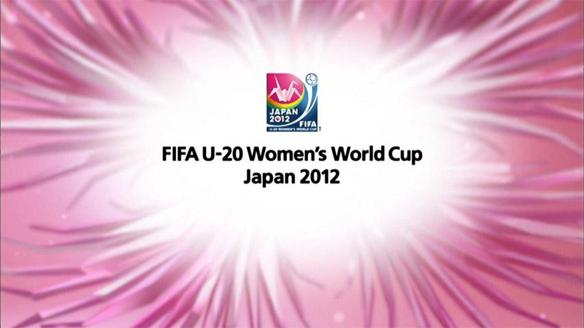 » FIFA U-20 WOMENS WORLD CUP JAPAN 2012